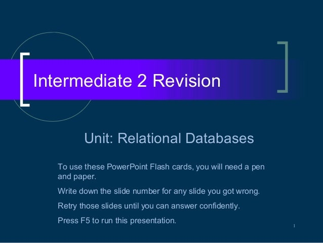 Intermediate 2 Revision          Unit: Relational Databases   To use these PowerPoint Flash cards, you will need a pen   a...