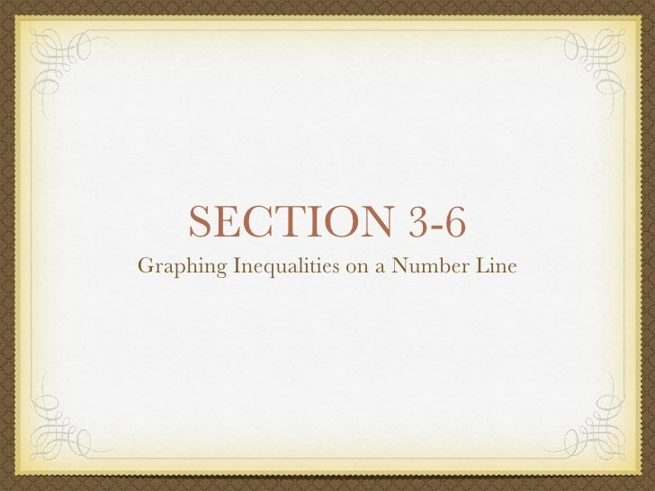 SECTION 3-6 Graphing Inequalities on a Number Line