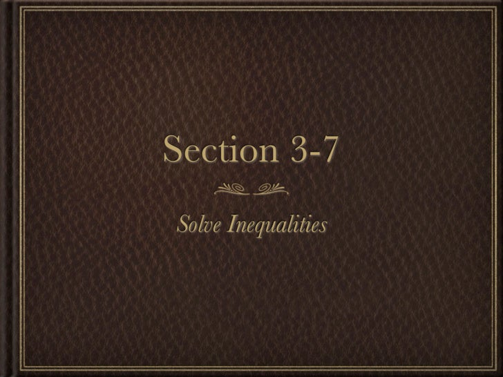 Section 3-7 Solve Inequalities