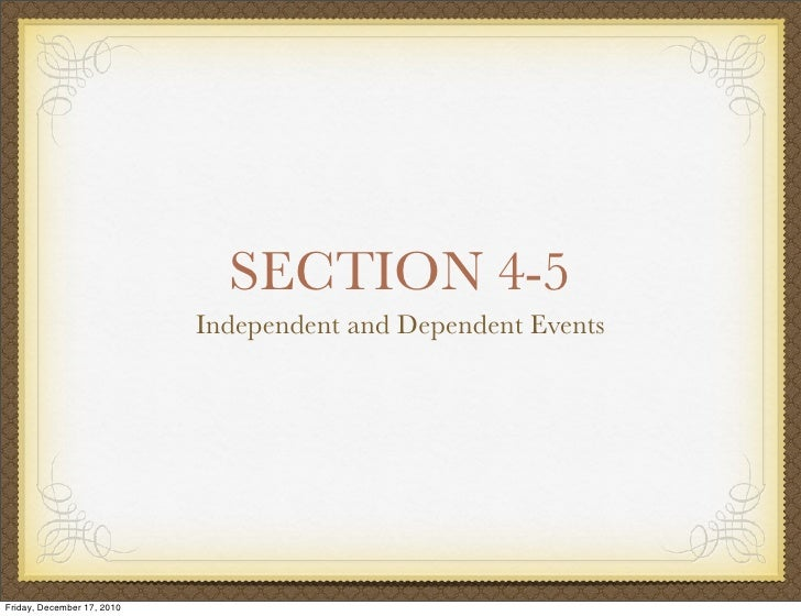 SECTION 4-5                            Independent and Dependent EventsFriday, December 17, 2010