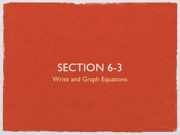 SECTION 6-3 Write and Graph Equations