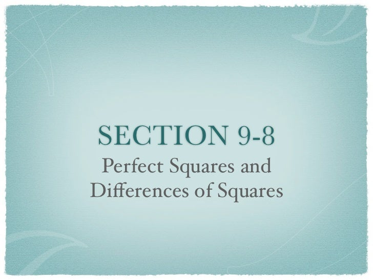 SECTION 9-8 Perfect Squares andDifferences of Squares