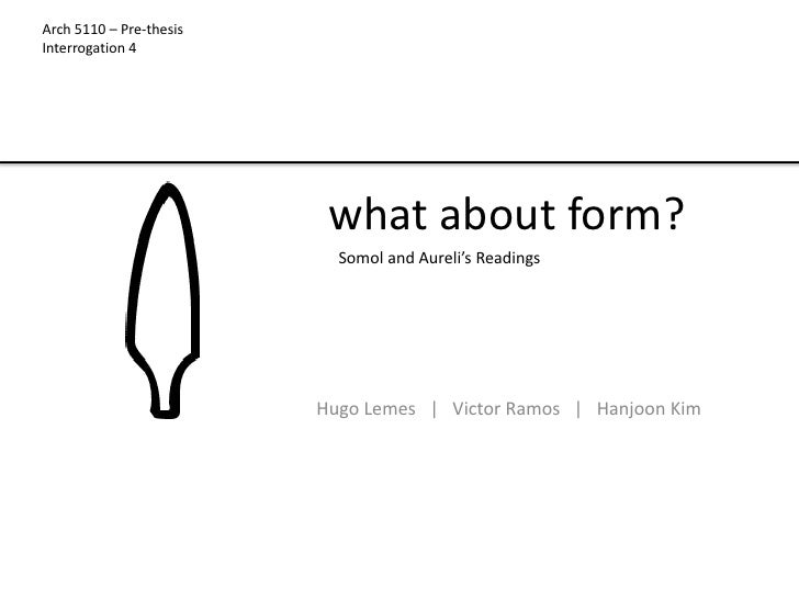 Arch 5110 – Pre-thesisInterrogation 4                          what about form?                           Somol and Aureli...