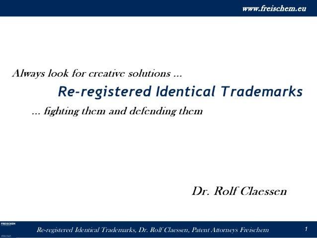 Re-registered Identical Trademarks, Dr. Rolf Claessen, Patent Attorneys Freischemwww.freischem.eu1