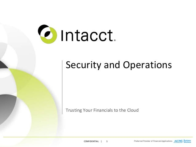 CONFIDENTIAL | 1 Security and Operations Trusting Your Financials to the Cloud