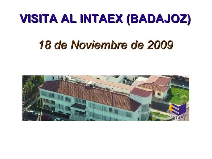VISITA AL INTAEX (BADAJOZ) 18 de Noviembre de 2009