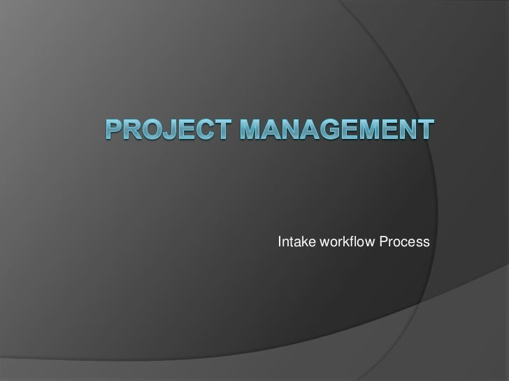 Project Management <br />Intake workflow Process<br />
