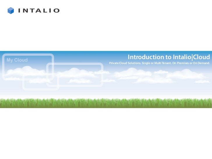 Introduction to Intalio|Cloud Private Cloud Solutions. Single or Multi Tenant. On Premises or On Demand.