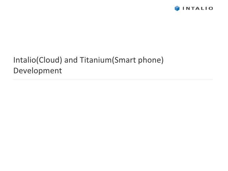 Intalio(Cloud) and Titanium(Smart phone) Development