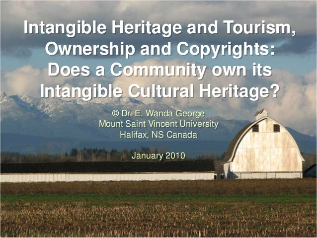 Intangible Heritage and Tourism,   Ownership and Copyrights:   Does a Community own its  Intangible Cultural Heritage?    ...