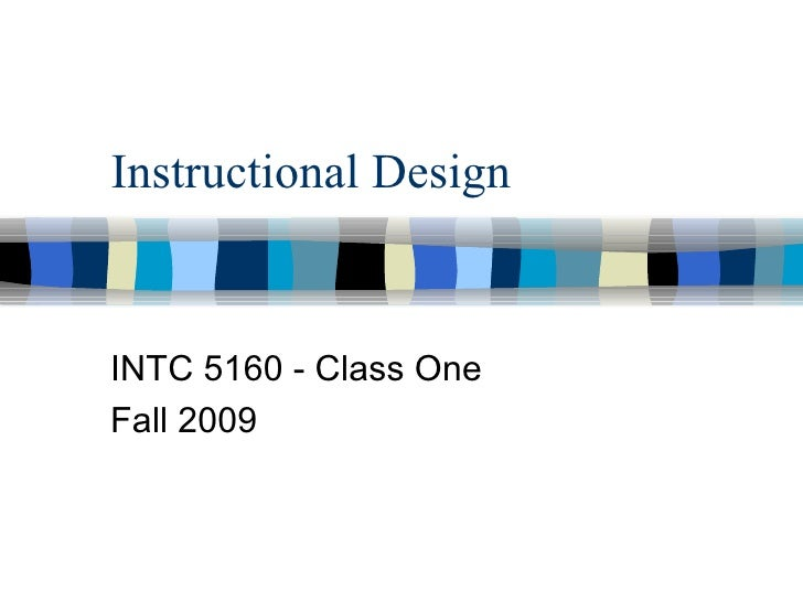 Instructional Design INTC 5160 - Class One Fall 2009
