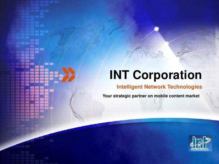INT Corporation      Intelligent Network TechnologiesYour strategic partner on mobile content market
