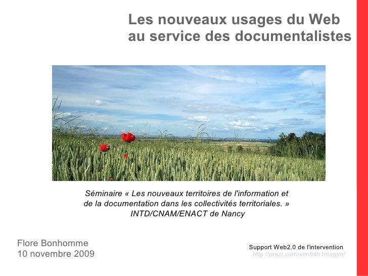 Les nouveaux usages du Web  au service des documentalistes Flore Bonhomme 10 novembre 2009 Support Web2.0 de l'interventio...