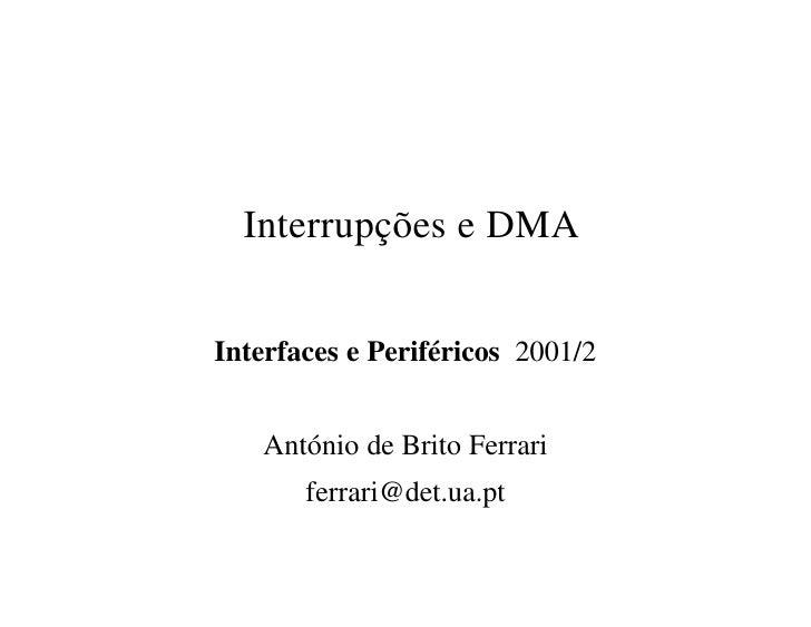 Interrupções e DMA   Interfaces e Periféricos 2001/2      António de Brito Ferrari        ferrari@det.ua.pt