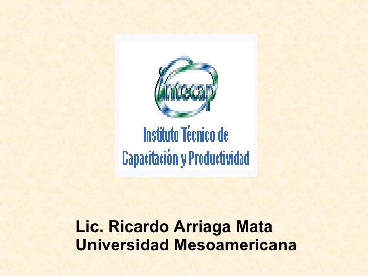 Lic. Ricardo Arriaga Mata Universidad Mesoamericana