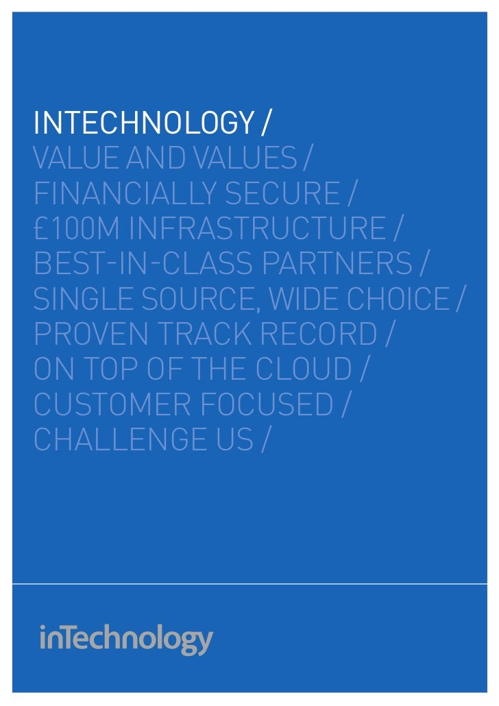 intechnology /VALuE AND VALuES /fINANCIALLY SECuRE /£100M INfRASTRuCTuRE /BEST-IN-CLASS PARTNERS /SINGLE SOuRCE, WIDE CHOI...