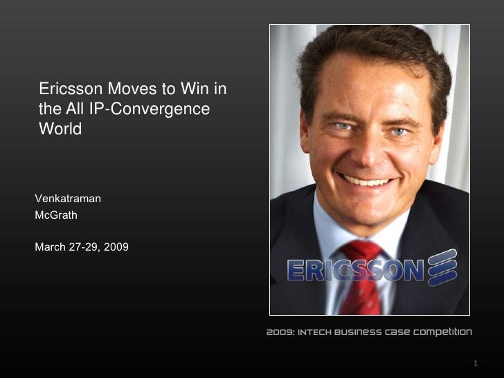 Ericsson Moves to Win in the All IP-Convergence World <br />Venkatraman<br />McGrath <br />March 27-29, 2009<br />1<br />2...
