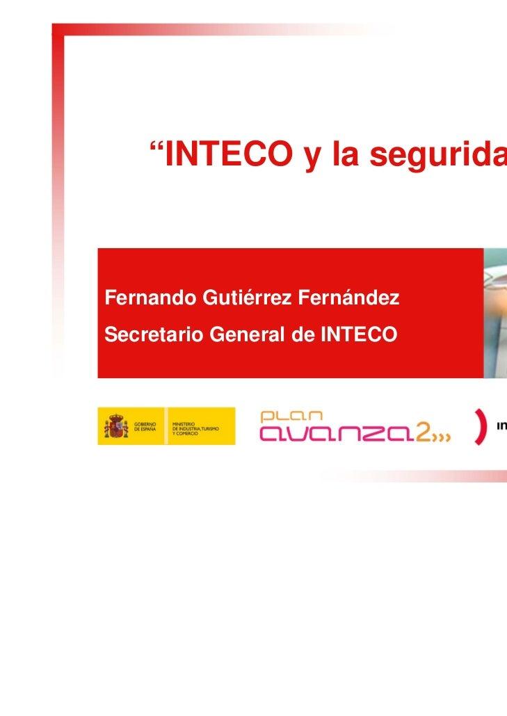"""""""INTECO y la seguridad""""Fernando Gutiérrez FernándezSecretario General de INTECO"""