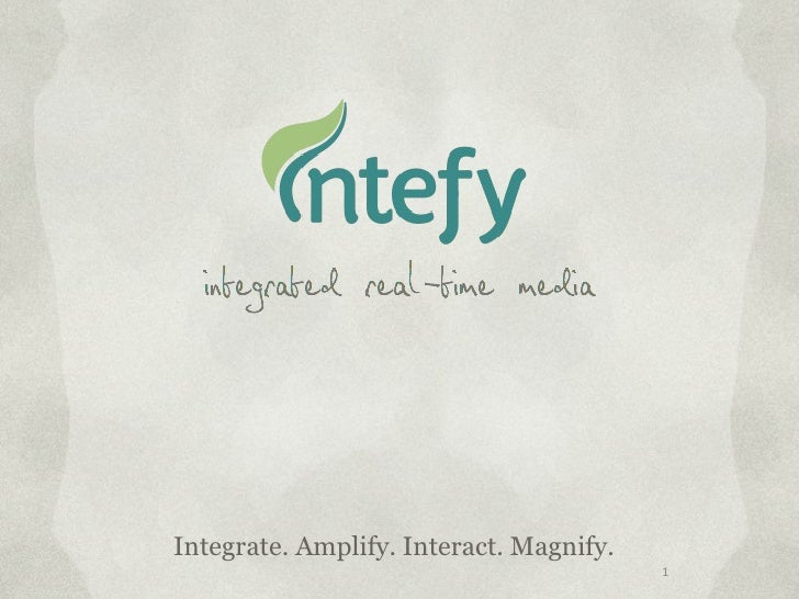 <ul><li>Integrate. Amplify. Interact. Magnify.  </li></ul>