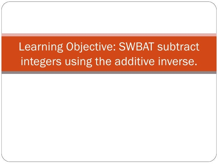 Learning Objective: SWBAT subtract integers using the additive inverse.