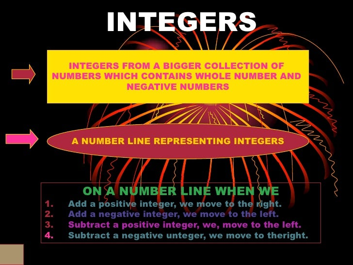 INTEGERS   INTEGERS FROM A BIGGER COLLECTION OF NUMBERS WHICH CONTAINS WHOLE NUMBER AND             NEGATIVE NUMBERS     A...
