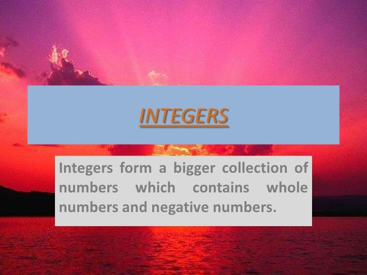 INTEGERSIntegers form a bigger collection ofnumbers which contains wholenumbers and negative numbers.