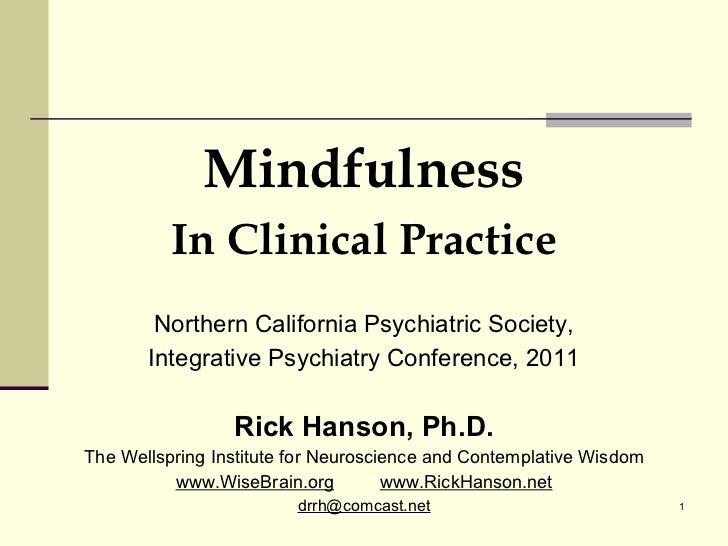 <ul><li>Mindfulness </li></ul><ul><li>In Clinical Practice </li></ul><ul><li>Northern California Psychiatric Society, </li...