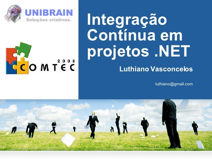 Integração Contínua em projetos .NET Luthiano Vasconcelos [email_address]