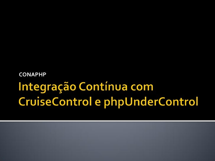 Integração Contínua com CruiseControl e phpUnderControl