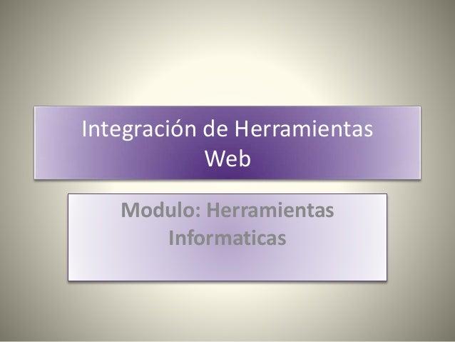 Integración de Herramientas Web Modulo: Herramientas Informaticas