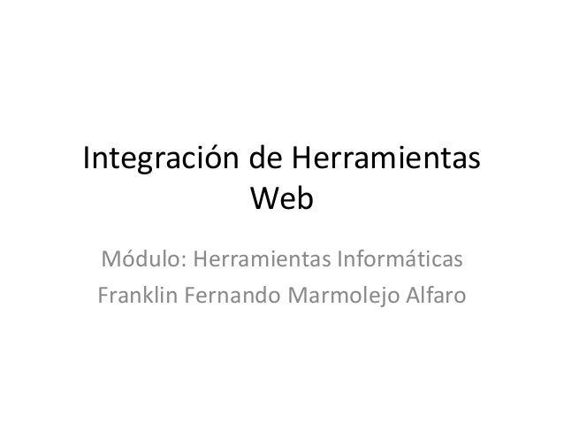 Integración de Herramientas Web Módulo: Herramientas Informáticas Franklin Fernando Marmolejo Alfaro