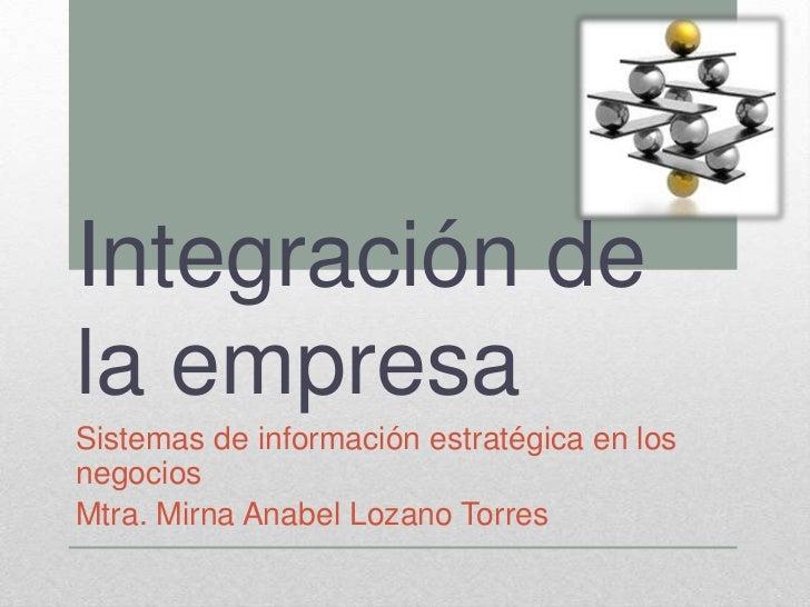Integración dela empresaSistemas de información estratégica en losnegociosMtra. Mirna Anabel Lozano Torres