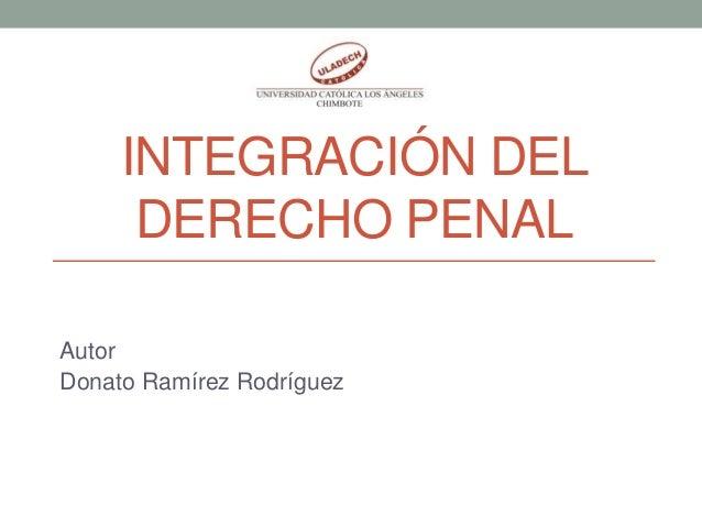 INTEGRACIÓN DEL DERECHO PENAL Autor Donato Ramírez Rodríguez