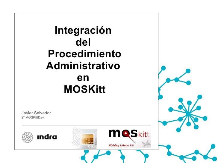 Integración  del  Procedimiento Administrativo  en  MOSKitt Javier Salvador 2º MOSKittDay