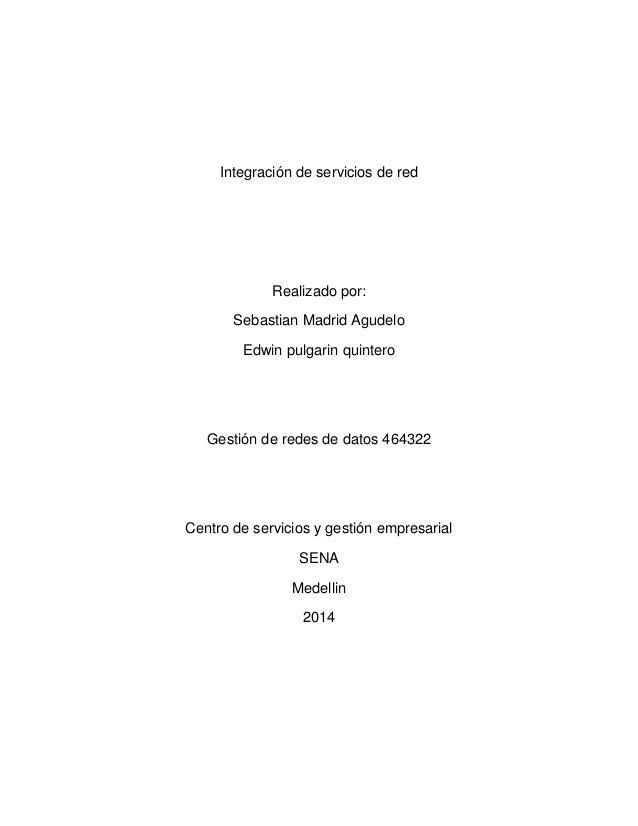 Integración de servicios de red  Realizado por: Sebastian Madrid Agudelo Edwin pulgarin quintero  Gestión de redes de dato...