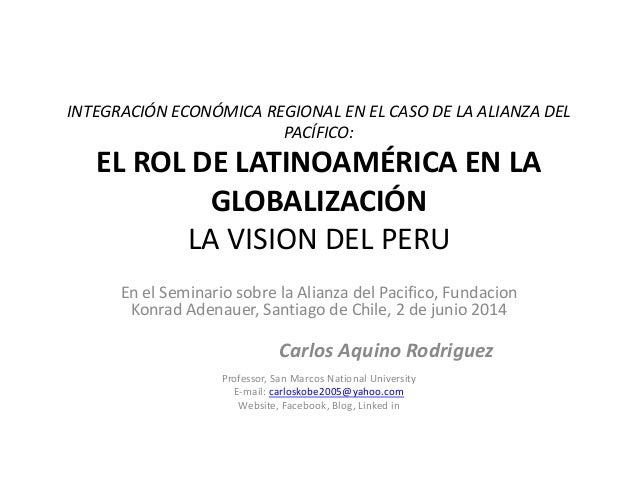 INTEGRACIÓN ECONÓMICA REGIONAL EN EL CASO DE LA ALIANZA DEL PACÍFICO: EL ROL DE LATINOAMÉRICA EN LA GLOBALIZACIÓN LA VISIO...