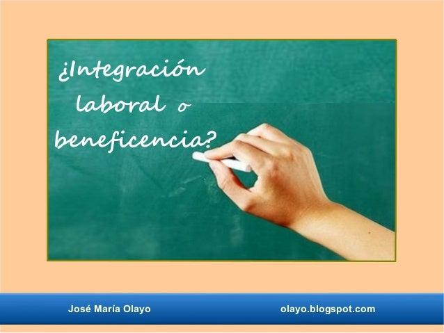 ¿Integración laboral o beneficencia¿