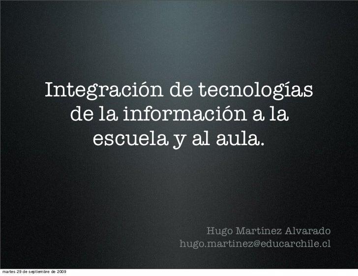 Integración de tecnologías                       de la información a la                          escuela y al aula.       ...