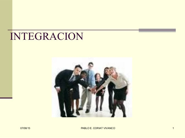 INTEGRACION 07/08/13 PABLO E. CORIAT VIVANCO 1