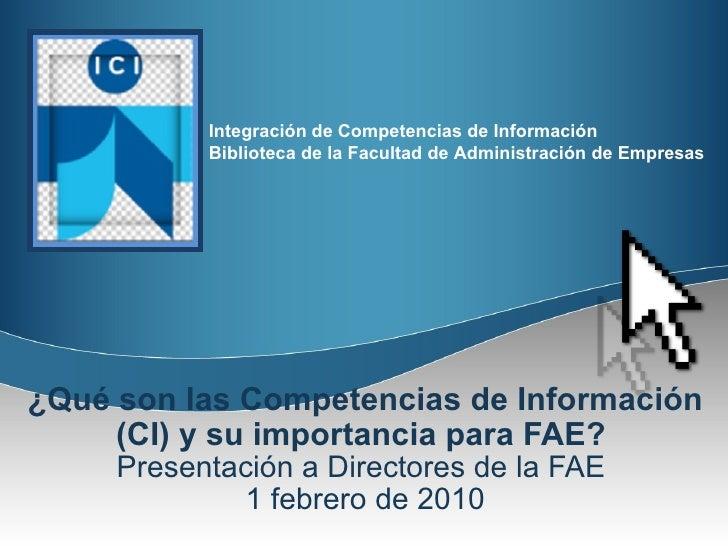 ¿Qué son las Competencias de Información (CI) y su importancia para FAE?   Presentación a Directores de la FAE  1 febrero ...