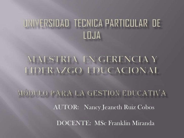 UNIVERSIDAD  TECNICA PARTICULAR  DE  LOJAMAESTRIA  EN GERENCIA Y LIDERAZGO  EDUCACIONALMÓDULO PARA LA GESTIÓN EDUCATIVA<br...
