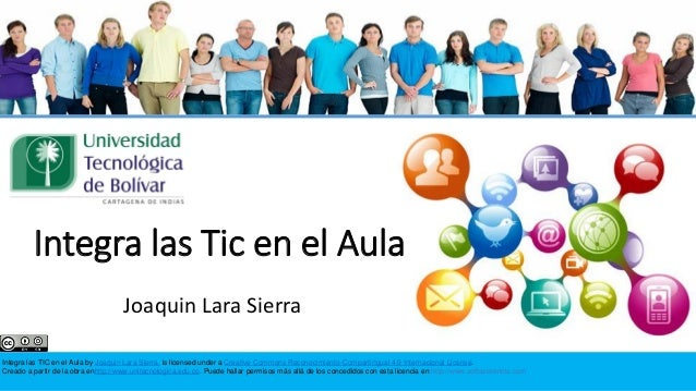 Integra las TIC en el Aula by Joaquin Lara Sierra. is licensed under a Creative Commons Reconocimiento-CompartirIgual 4.0 ...