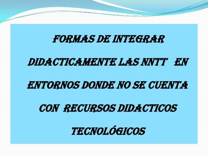 Integracion didactica de las nuevas tecnologías de la información y la comunicación