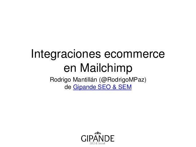 Integraciones ecommerce  en Mailchimp  Rodrigo Mantillán (@RodrigoMPaz)  de Gipande SEO & SEM