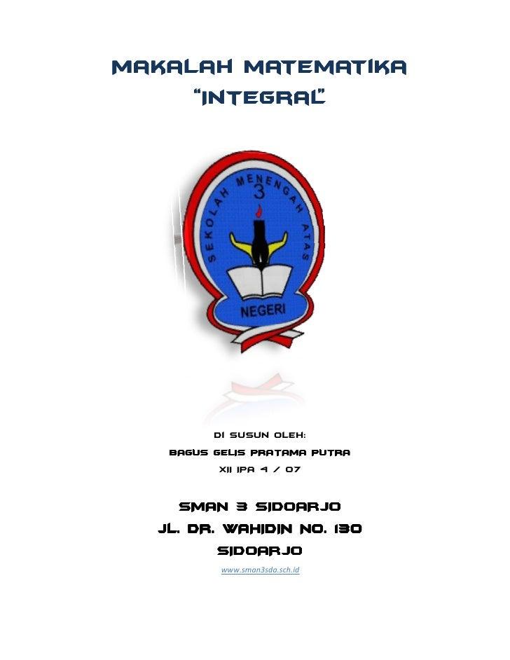"""Makalah matematika     """"Integral             """"         Di Susun Oleh:   BAGUS GELIS PRATAMA PUTRA         XII IPA 4 / 07  ..."""
