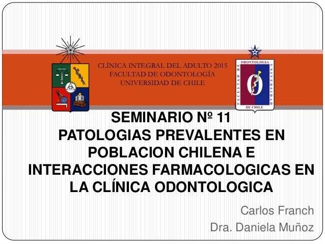 Carlos Franch Dra. Daniela Muñoz SEMINARIO Nº 11 PATOLOGIAS PREVALENTES EN POBLACION CHILENA E INTERACCIONES FARMACOLOGICA...