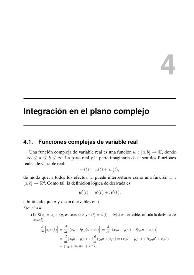 Integraci´on en el plano complejo 4.1. Funciones complejas de variable real Una funci´on compleja de variable real es una ...