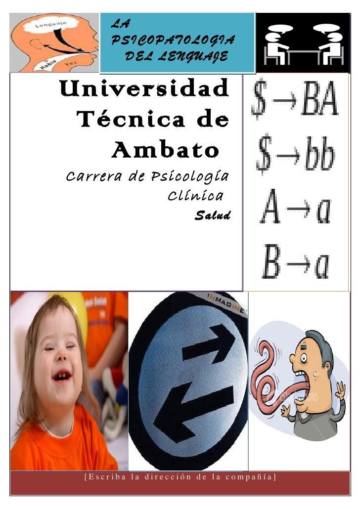 LA       PSICOPATOLOGIA         DEL LENGUAJEUniversidad Técnica de   AmbatoCarrera de Psicología             Clínica      ...