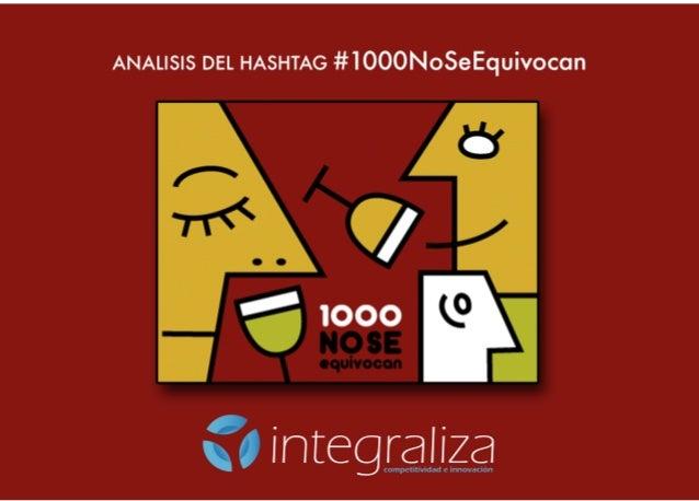 integraliza ANÁLISIS DEL HASHTAG #DHAQ2013 ANÁLISIS DEL HASHTAG HASHTAG #1000NoSeEquivocan El hashtag corresponde al Concu...