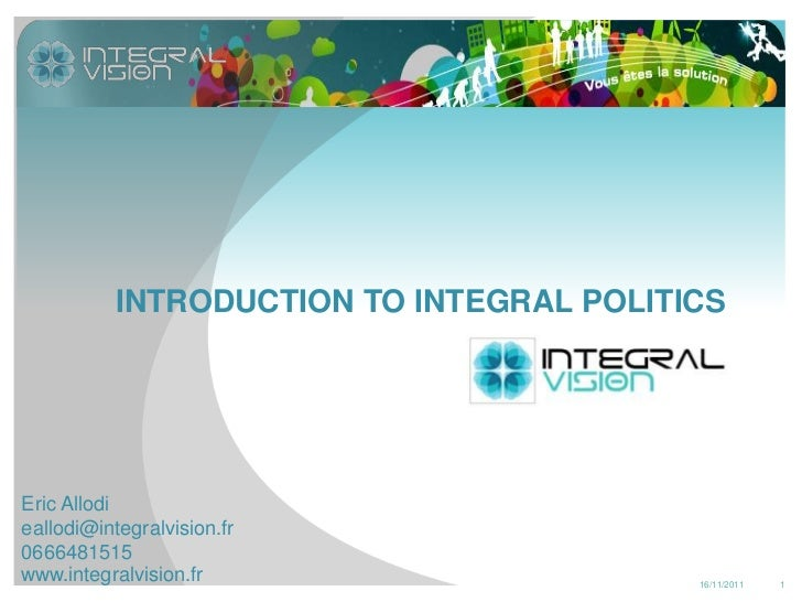 INTRODUCTION TO INTEGRAL POLITICSEric Allodieallodi@integralvision.fr0666481515www.integralvision.fr                     1...